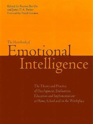 The Handbook of Emotional Intelligence: The Theory and Practice of Development, Evaluation, Education, and Application--At Home, School, and in the Wo 9780787949846