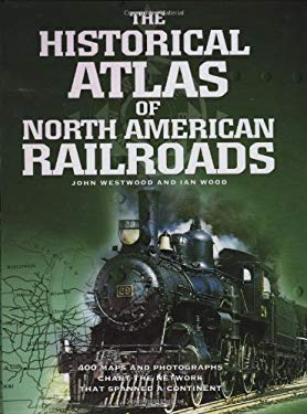 The Historical Atlas of North American Railroads 9780785823018