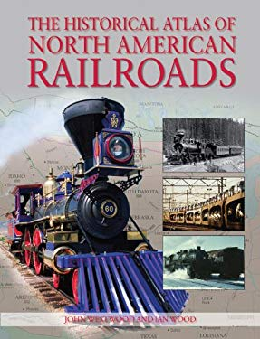 The Historical Atlas of North American Railroads 9780785827818