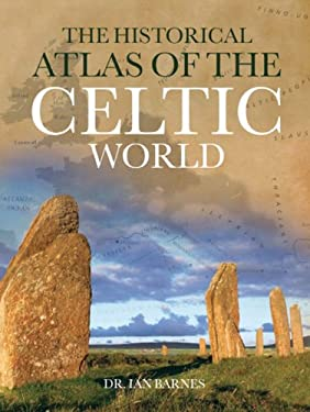 The Historical Atlas of the Celtic World 9780785827498