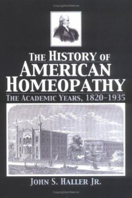 The History of American Homeopathy: The Academic Years, 1820-1935 9780789026590