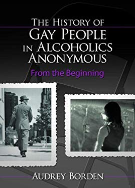 The History of Gay People in Alcoholics Anonymous: From the Beginning 9780789030382