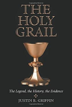 The Holy Grail: The Legend, the History, the Evidence 9780786409990