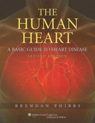 The Human Heart: A Basic Guide to Heart Disease 9780781767774