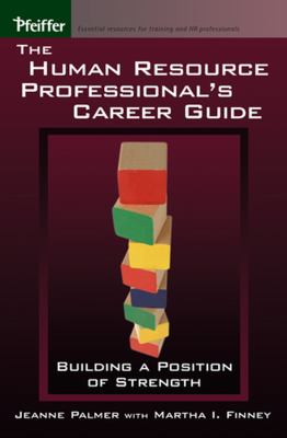 The Human Resource Professional's Career Guide: Building a Position of Strength 9780787973315