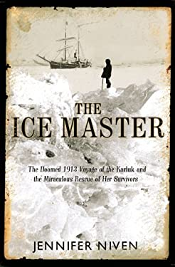 The Ice Master: The Doomed 1913 Voyage of the Karluk 9780786865291