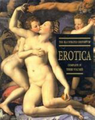 The Illustrated History of Erotica: Complete in Three Volumes 9780786704668