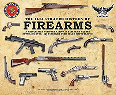 The Illustrated History of Firearms: In Association with the NRA National Firearms Museum 9780785827382
