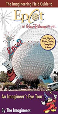 The Imagineering Field Guide to EPCOT at Walt Disney World: An Imagineer's-Eye Tour 9780786848867