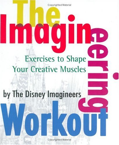 The Imagineering Workout: Exercises to Shape Your Creative Muscles 9780786855544