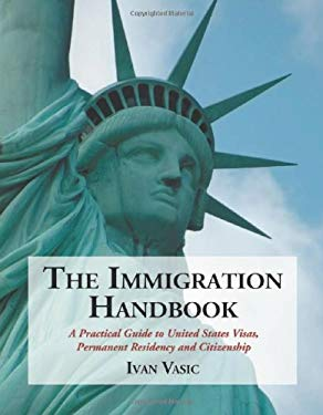 The Immigration Handbook: A Practical Guide to United States Visas, Permanent Residency and Citizenship 9780786440092