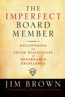 The Imperfect Board Member: Discovering the Seven Disciplines of Governance Excellence 9780787986100