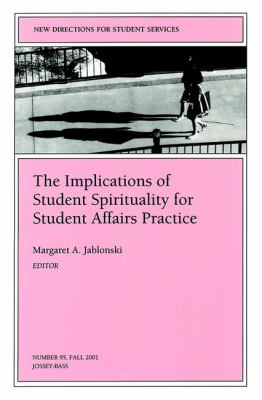The Implications of Student Spirituality for Student Affairs Practice 9780787957872