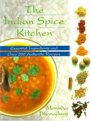 The Indian Spice Kitchen: Essential Ingredients and Over 200 Authentic Recipes 9780781808019