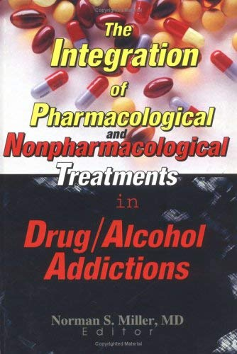 The Integration of Pharmacological and Nonpharmacological Treatments in Drug/Alcohol Addictions 9780789003751