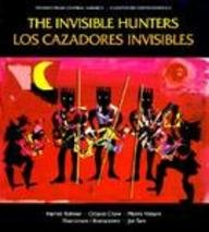 The Invisible Hunters/Los Cazadores Invisibles: A Legend from the Miskito Indians of Nicaragua 9780785714071