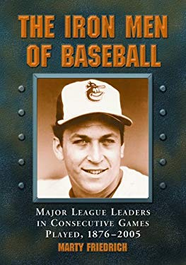 The Iron Men of Baseball: Major League Leaders in Consecutive Games Played, 1876-2005