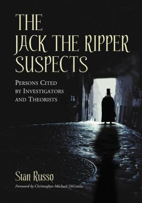 The Jack the Ripper Suspects: Persons Cited by Investigators and Theorists 9780786466245