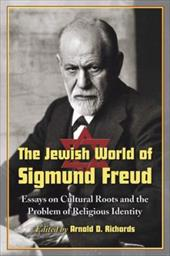 The Jewish World of Sigmund Freud: Essays on Cultural Roots and the Problem of Religious Identity 3088853