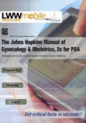 The Johns Hopkins Manual of Gynecology and Obstetrics, Second Edition for PDA: Powered by Skyscape, Inc. 9780781738781