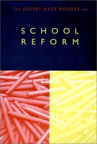 The Jossey-Bass Reader on School Reform 9780787955243