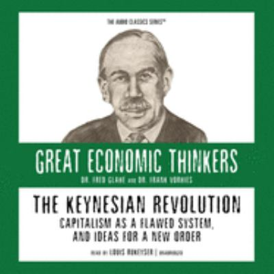 The Keynesian Revolution: Capitalism as a Flawed System, and Ideas for a New Order 9780786169467