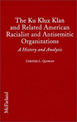 The Ku Klux Klan and Related American Racialist and Antisemitic Organizations: A History and Analysis 9780786406470