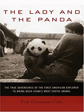 The Lady and the Panda: The True Adventures of the First American Explorer to Bring Back China's Most Exotic Animal 9780786281695