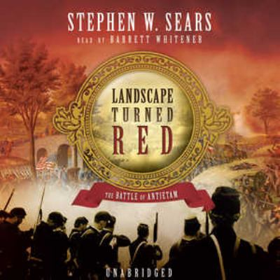 The Landscape Turned Red: The Battle of Antietam