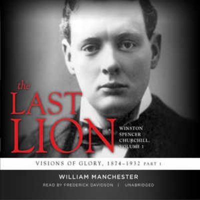 The Last Lion: Winston Spencer Churchill, Visions of Glory, 1874-1932 9780786189595