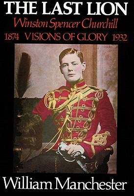 The Last Lion, Volume 1; Part 1: Winston Spencer Churchill, Visions of Glory, 1874-1932 9780786162246