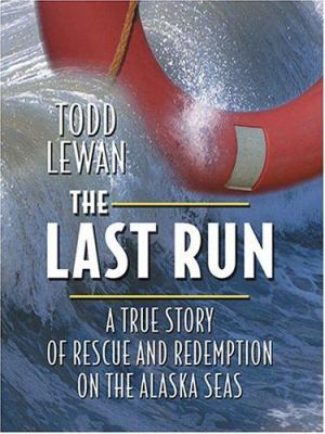 The Last Run: A True Story of Rescue and Redemption on the Alaska Seas 9780786269846