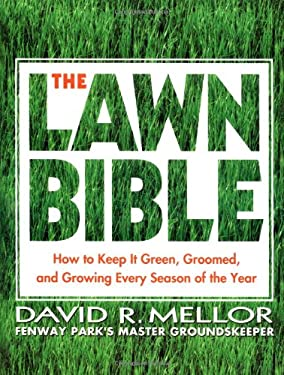 The Lawn Bible: How to Keep It Green, Groomed, and Growing Every Season of the Year 9780786888429