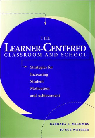 The Learner-Centered Classroom and School: Strategies for Increasing Student Motivation and Achievement 9780787908362