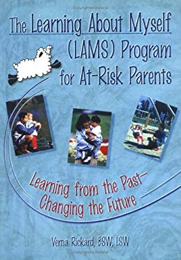 The Learning about Myself (LAMS) Program for At-Risk Parents: Learning from the Past--Changing the Future 9780789001078