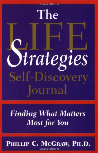 The Life Strategies Self Discovery Journal: Finding What Matters Most for You 9780786887439
