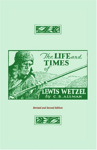 The Life and Times of Lewis Wetzel: Revised and Second Edition 9780788402043