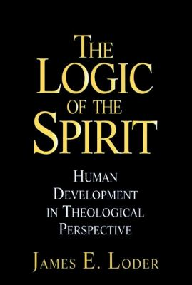 The Logic of the Spirit: Human Development in Theological Perspective 9780787909192