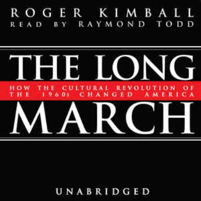 The Long March: How the Cultural Revolution of the 1960s Changed America 9780786179114