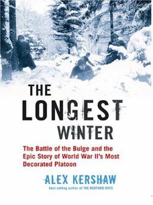 The Longest Winter: The Battle of the Bulge and the Epic Story of WWII's Most Decorated Platoon 9780786275311
