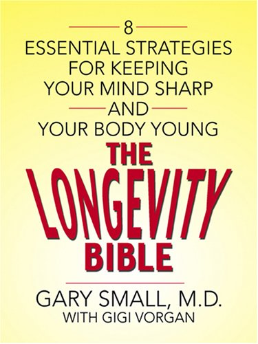 The Longevity Bible: 8 Essential Strategies for Keeping Your Mind Sharp and Your Body Young 9780786289417