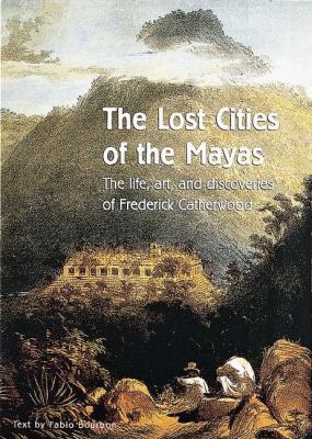 The Lost Cities of the Mayas: The Life, Art, and Discoveries of Frederick Catherwood 9780789206237