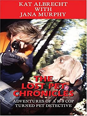 The Lost Pet Chronicles: Adventures of A K-9 Cop Turned Pet Detective 9780786266739