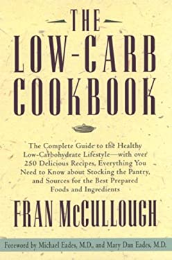 The Low Carb Cookbook: The Complete Guide to the Healthy Low-Carbohydrate Lifestyle--With Over 250 Delicious Recipes, Everything You Need to 9780786862733