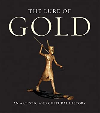 The Lure of Gold: An Artistic and Cultural History 9780789209009