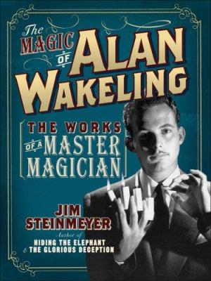 The Magic of Alan Wakeling: The Works of a Master Magician 9780786718078