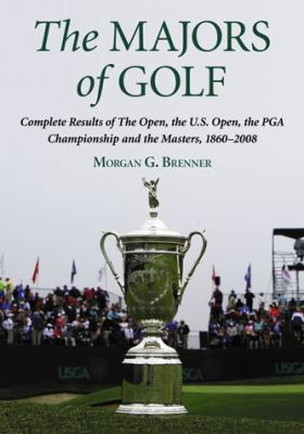 The Majors of Golf Set: Complete Results of the Open, the U.S. Open, the PGA Championship and the Masters, 1860-2008 9780786433605