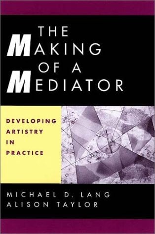 The Making of a Mediator: Developing Artistry in Practice 9780787949921