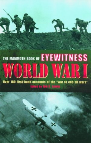 The Mammoth Book of Eyewitness World War I: Over 280 First-Hand Accounts of the War to End All Wars 9780786712885