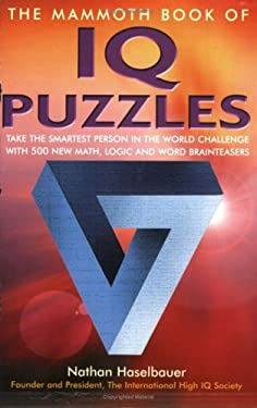 The Mammoth Book of IQ Puzzles: Stretch Your Puzzle-Solving Abilities to the Limit with 500 New Math, Logic and Word Brainteasers 9780786714810